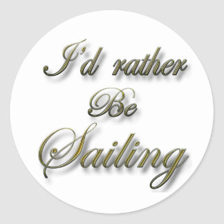I'd rather be Sailing Classic Round Sticker