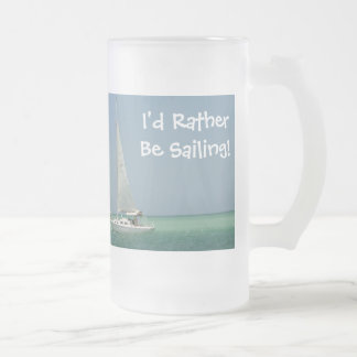 I'd Rather Be Sailing! Frosted Glass Beer Mug
