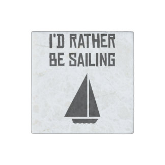 I'd Rather Be Sailing Stone Magnet
