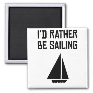 I'd Rather Be Sailing 2 Inch Square Magnet