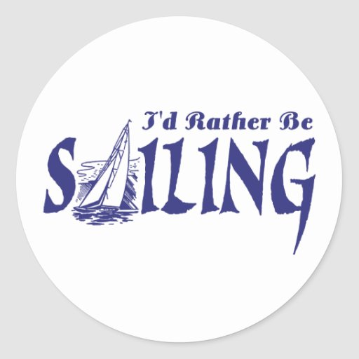 I'd Rather Be Sailing Round Stickers