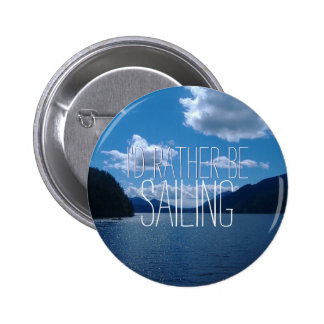 I'd Rather Be Sailing Sparkling Water 2 Inch Round Button