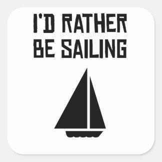 I'd Rather Be Sailing Square Sticker