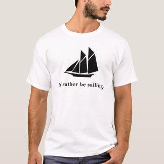 I'd rather be sailing. T-Shirt