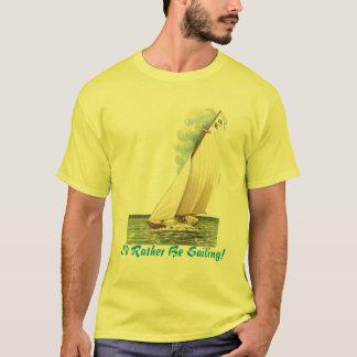 I'd Rather Be Sailing! T-Shirt