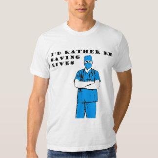 I'd rather be saving lives tee shirt