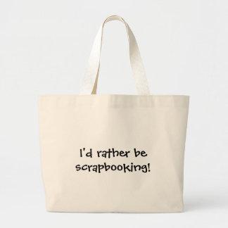 I'd rather be scrapbooking! large tote bag