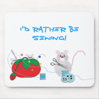 I'd rather be sewing mouse pad
