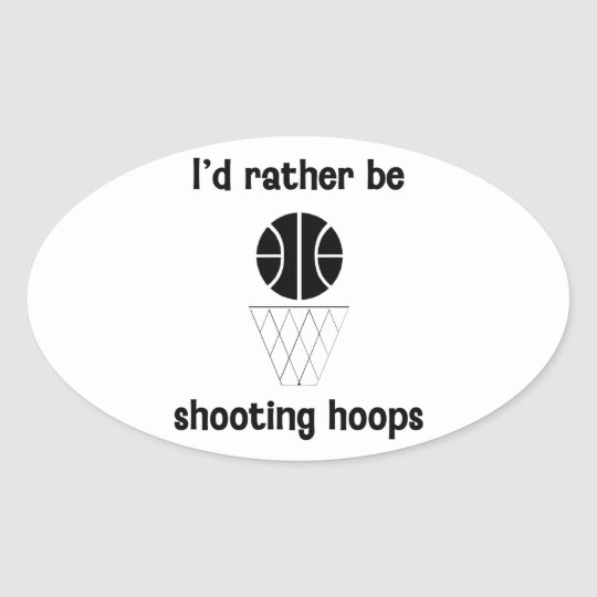 I'd rather be shooting hoops oval sticker