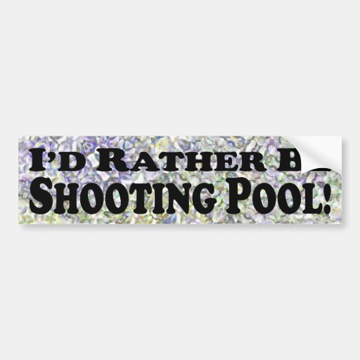 I'd Rather Be Shooting Pool - Bumper Sticker