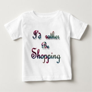 I'd rather be Shopping Baby T-Shirt