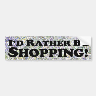 I'd Rather Be Shopping - Bumper Sticker