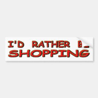 i'd rather be shopping bumper sticker