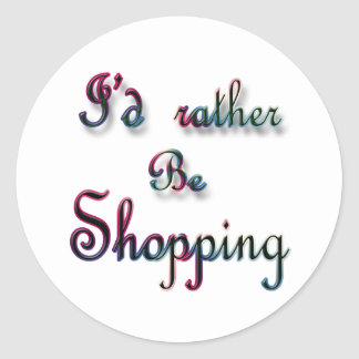 I'd rather be Shopping Classic Round Sticker
