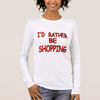 i'd rather be shopping long sleeve T-Shirt