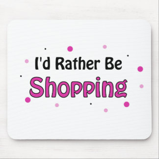 I'd Rather Be Shopping Mouse Pad