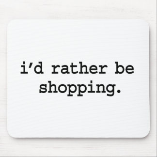 i'd rather be shopping. mousepad