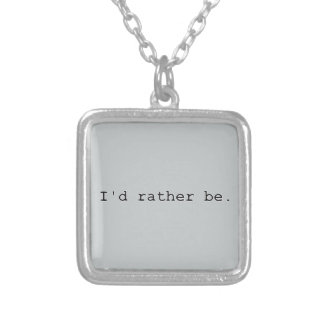 I'd rather be. silver plated necklace