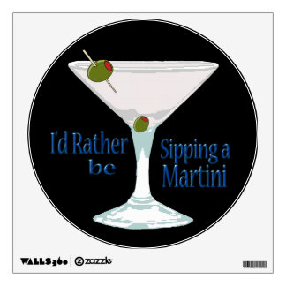 I'd Rather Be Sipping a Martini Round Wall Decal