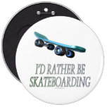 I'd rather be skateboarding (button)