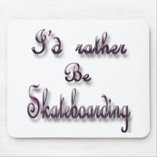 I'd rather be Skateboarding Mouse Pad