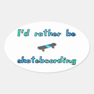 I'd rather be skateboarding oval sticker