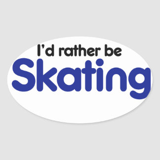 Id rather be skating oval sticker