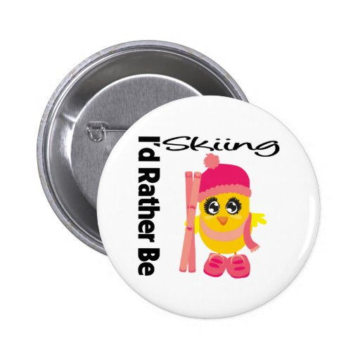 I'd Rather Be Skiing Chick Pinback Button