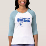 I'd Rather Be Skiing (female) Tshirt