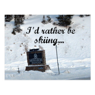 I'd rather be skiing...Monarch Mountain! Postcard