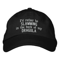 I'd Rather Be Slamming In The Back Of My Dragula Embroidered Baseball Hat at Zazzle