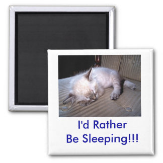 I'd Rather Be Sleeping!!! 2 Inch Square Magnet