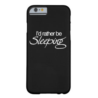 I'd rather be sleeping barely there iPhone 6 case