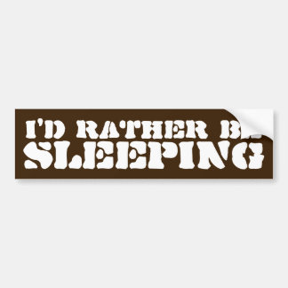 I'd Rather Be Sleeping Funny Bumper Sticker