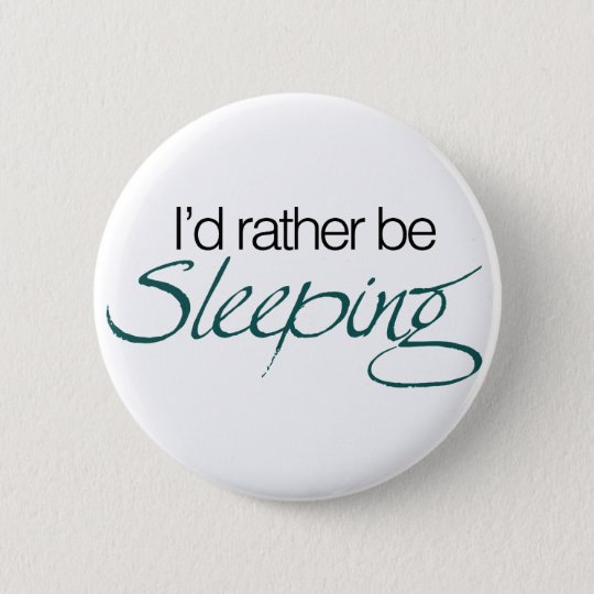 Id rather be sleeping pinback button