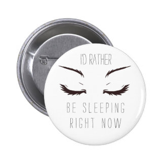 'I'd rather be sleeping right now' pin