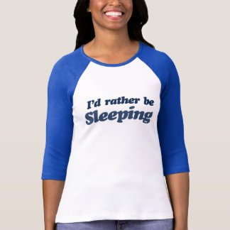 Id rather be sleeping T-Shirt
