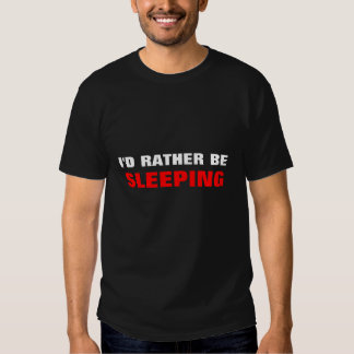 I'D RATHER BE, SLEEPING TSHIRT