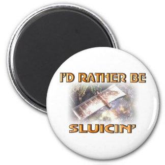I'D RATHER BE SLUICIN' MAGNET