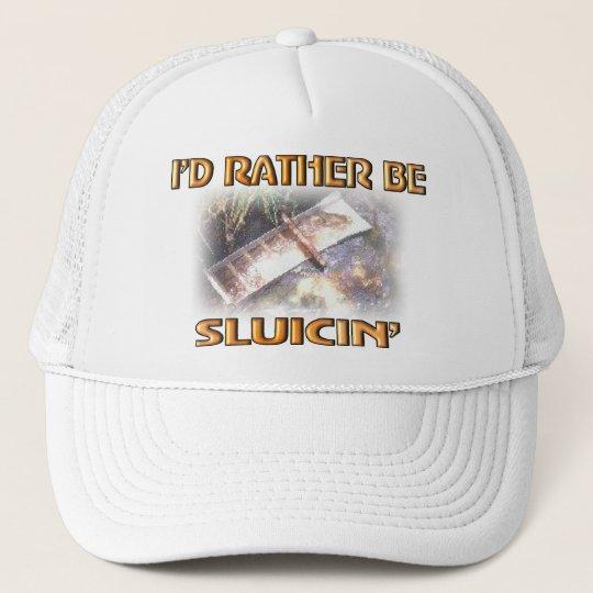 I'D RATHER BE SLUICIN' TRUCKER HAT
