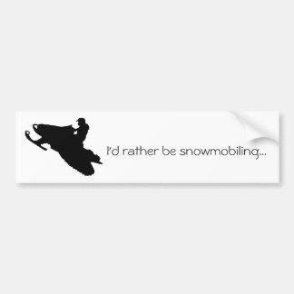 I'd rather be snowmobiling...Bumper sticker