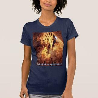 I'd rather be spelunking! shirt