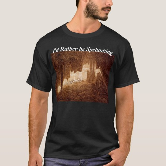 I'd Rather Be Spelunking T-shirt