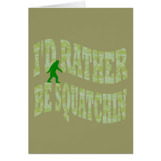 I'd rather be Squatchin Cards