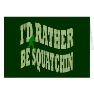 I'd rather be Squatchin Card