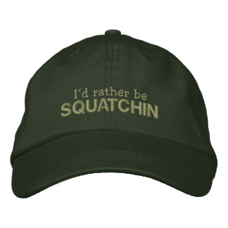 I'd rather be Squatchin Embroidered Hats