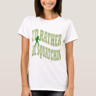 I'd rather be Squatchin green camo T-Shirt