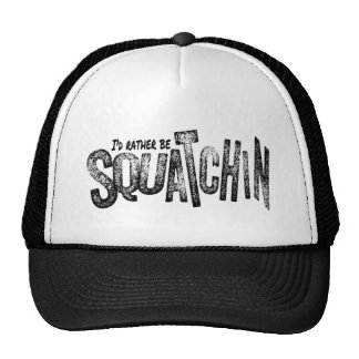 I'd Rather Be Squatchin - Grunge Text Only Trucker Hat