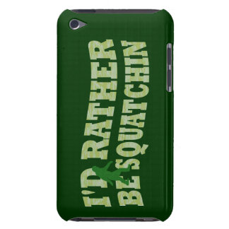 I'd rather be squatchin iPod touch case