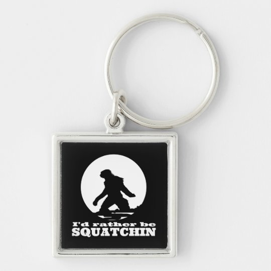 I'd Rather be Squatchin Keychain